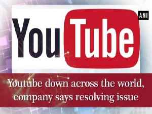 Youtube down around the world, company says resolving issue [Video]