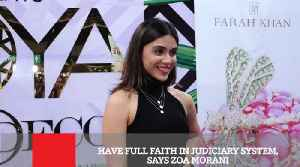 Have Full Faith In Judiciary System, Says Zoa Morani [Video]