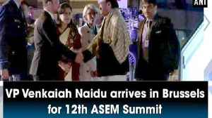 VP Venkaiah Naidu arrives in Brussels for 12th ASEM Summit [Video]