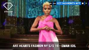 Art Hearts Fashion NY S/S 19 - Eman Idil | FashionTV | FTV [Video]
