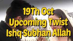 19th Oct - Ishq Subhan Allah - Upcoming Twist | Full Episode | Latest Episode [Video]