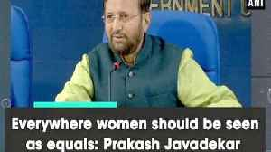 Everywhere women should be seen as equals: Prakash Javadekar [Video]