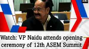 Watch: VP Naidu attends opening ceremony of 12th ASEM Summit [Video]