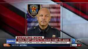 Fort Worth, Texas Police Chief likely to be named new Baltimore Police Commissioner [Video]