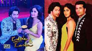 Koffee With Karan 6 | Katrina-Varun to FIGHT for Coffee Hamper [Video]
