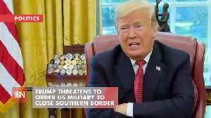 Trump May Use Military To Stop Southern Border Crossings [Video]
