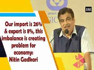 Our import is 26% & export is 8%, this imbalance is creating problem for economy: Nitin Gadkari [Video]