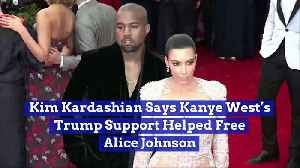 Kim Kardashian Says Kanye West's Trump Support Helped Free Alice Johnson [Video]