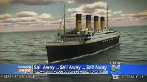 Trending: Titanic II Could Sail Soon [Video]