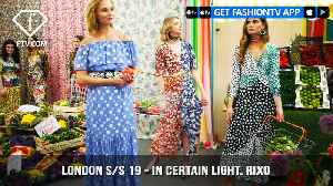 London Fashion Week Spring/Summer 2019 - In Certain Light. Rixo | FashionTV | FTV [Video]