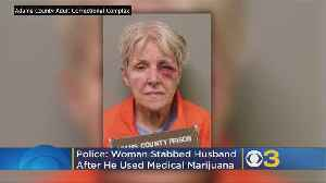 Woman Stabs Husband Multiple Times Because He Wanted To Use Medical Marijuana, Police Say [Video]