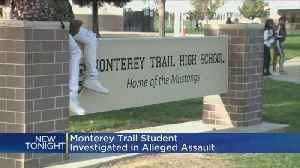 Monterey Trail Student Investigated In Alleged Sexual Assault [Video]