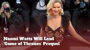 Game Of Thrones Prequel Will Star Naomi Watts [Video]