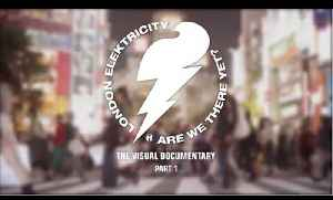 London Elektricity - Are We There Yet? - Visual Documentary (Part 1) [Video]