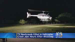 Newlyweds Killed In Helicopter Crash In Texas [Video]