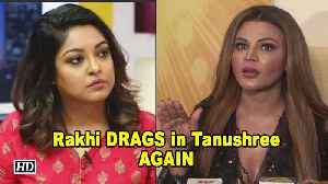 Again, Rakhi Sawant DRAGS in Tanushree Dutta [Video]