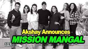 Akshay announces 'MISSION MANGAL' Cast | Journey of India's Mars Mission [Video]