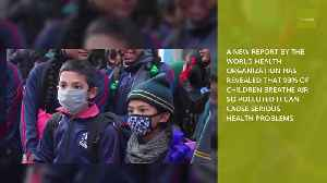 Studies Show 90% of Children Are Breathing Toxic Air [Video]