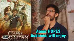 Aamir Khan HOPES, 'Audience will enjoy 'THUGS...' [Video]