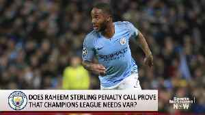Champions League: Raheem Sterling 'Penalty' Proof That VAR Must Be Instituted [Video]
