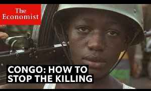Congo: how to stop the killing | The Economist [Video]
