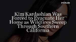 Kim Kardashian Was Forced to Evacuate Her Home as Wildfires Sweep Through Southern California [Video]