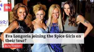 Is Eva Longoria Really Joining The Spice Girls [Video]