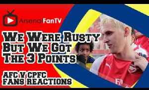 We Were Rusty But We Got The 3 Points - Arsenal 2 Crystal Palace 1 [Video]