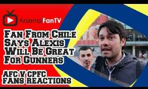 Fan From Chile Says Alexis Will Be Great For Gunners - Arsenal 2  Crystal Palace 1 [Video]