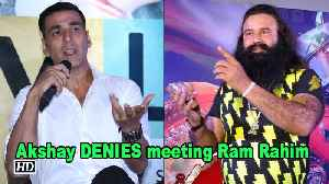 News video: Akshay DENIES meeting Gurmeet Ram Rahim Singh