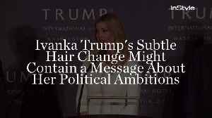 Ivanka Trump's Subtle Hair Change Might Contain a Message About Her Political Ambitions [Video]