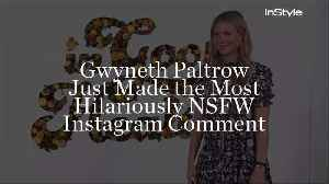 Gwyneth Paltrow Just Made the Most Hilariously NSFW Instagram Comment [Video]