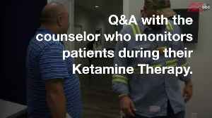 Q&A with the counselor who monitors patients during Ketamine Therapy [Video]