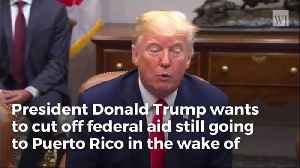 Trump Smacks Down Puerto Rico Gov't. Cuts Off Aid as Far as WH Is Concerned [Video]