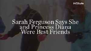 Sarah Ferguson Says She and Princess Diana Were Best Friends [Video]