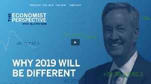 Economist Perspective: Why 2019 Will Be Different? [Video]