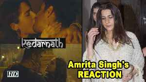 Amrita Singh's REACTION on daughter Sara's 'Kedarnath' [Video]
