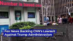 Fox News Backing CNN's Lawsuit Against Trump Administration [Video]