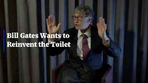 Why Does Bill Gates Want A New Toilet [Video]