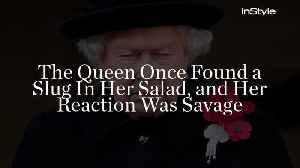 The Queen Once Found a Slug In Her Salad, and Her Reaction Was Savage [Video]