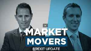 Market Movers: Brexit Update [Video]
