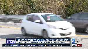 Bridge construction to close part of Harford Road [Video]