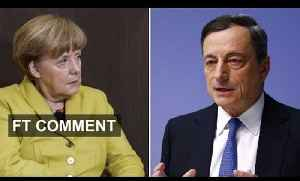 Merkel, Europe, and the ECB | FT Comment [Video]