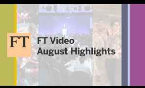FT Video - August 2013 news highlights [Video]