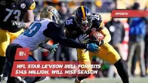 Le'Veon Bell Will Miss NFL Season And 14.5 Million Dollars [Video]