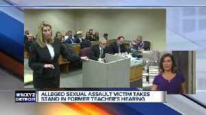 Alleged sexual assault victim takes stand in former teacher's hearing [Video]