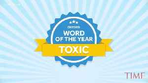The Oxford Dictionary Announces Toxic As The 2018 Word Of The Year [Video]