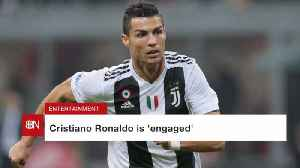 Cristiano Ronaldo Engaged [Video]