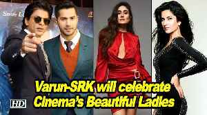 Varun & Shah Rukh will celebrate Cinema's Beautiful Ladies [Video]