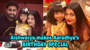Aishwarya makes daughter Aaradhya's BIRTHDAY more SPECIAL [Video]